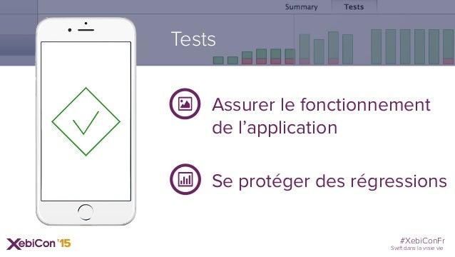 #XebiConFr Swift dans la vraie vie Tests Assurer le fonctionnement de l'application Se protéger des régressions