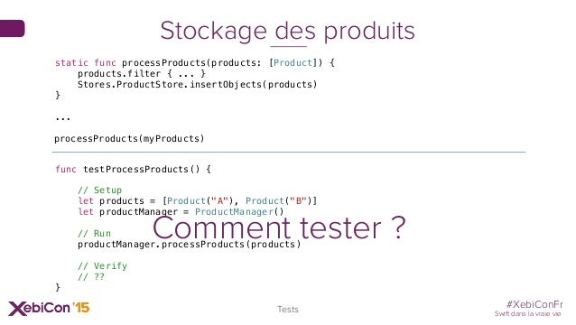 #XebiConFr Swift dans la vraie vie Tests Stockage des produits static func processProducts(products: [Product]) { products...