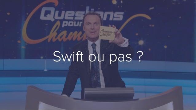 Swift ou pas ?