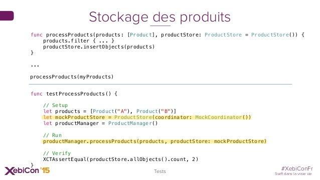 #XebiConFr Swift dans la vraie vie 80 Tests Stockage des produits func testProcessProducts() { // Setup let products = [Pr...