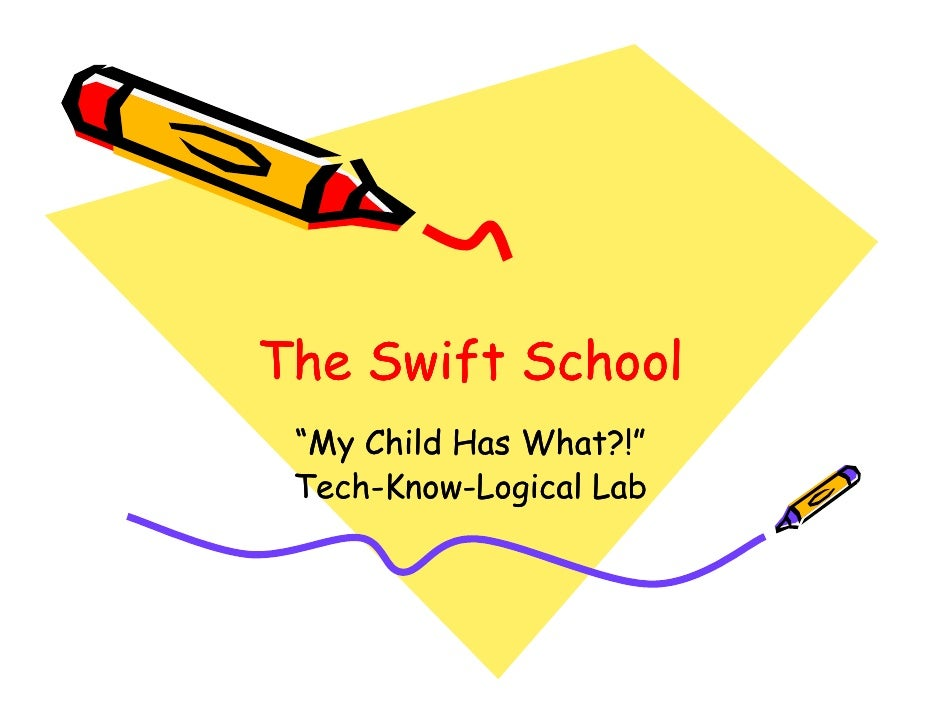 """The Swift School  """"My Child Has What?!""""  Tech-Know-  Tech-Know-Logical Lab"""
