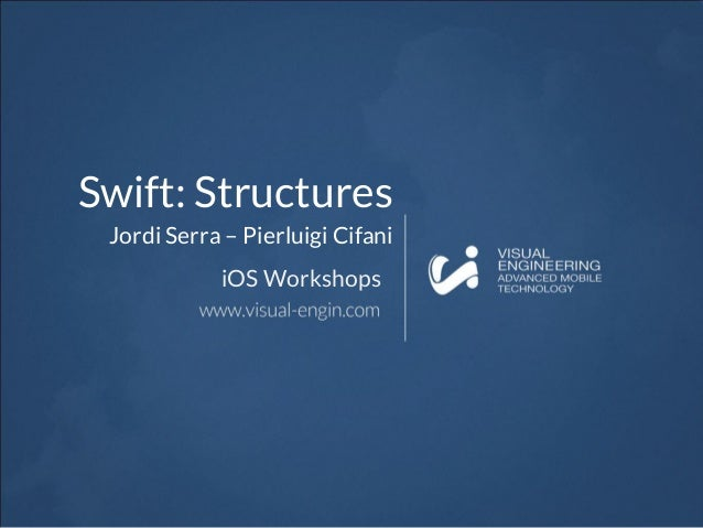 Swift: Structures Jordi Serra – Pierluigi Cifani iOS Workshops