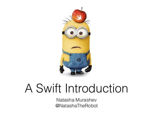 A Swift Introduction Natasha Murashev @NatashaTheRobot