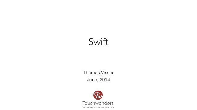 Swift June, 2014 Thomas Visser