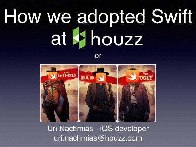 Uri Nachmias - Adopting Swift @Houzz - The good, the bad and the ugly