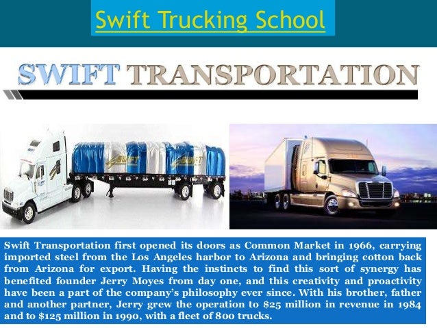 Swift Trucking School Swift Transportation first opened its doors as Common Market in 1966, carrying imported steel from t...