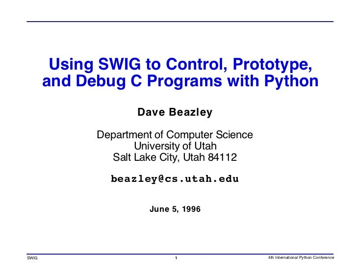 Using SWIG to Control, Prototype, and Debug C Programs with Python
