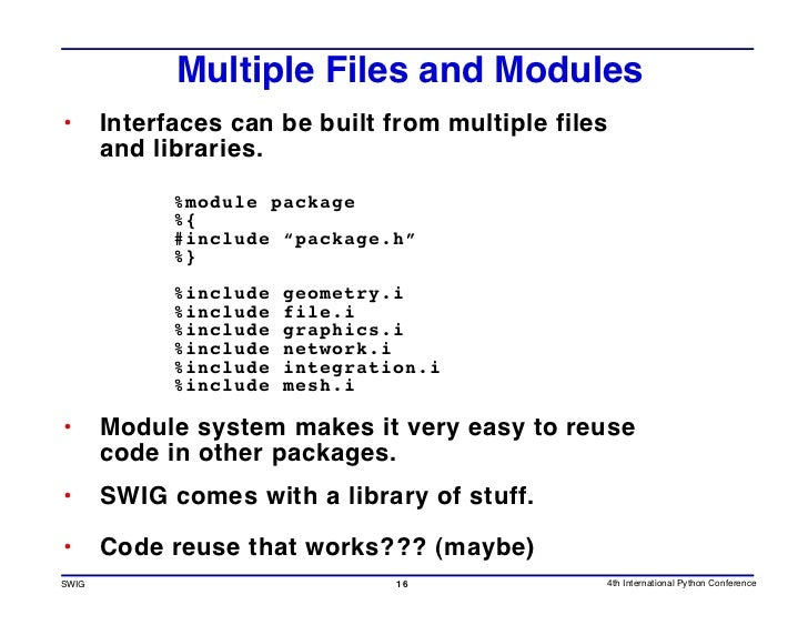 Multiple Files and Modules •      Interfaces can be built from multiple files        and libraries.               %module ...