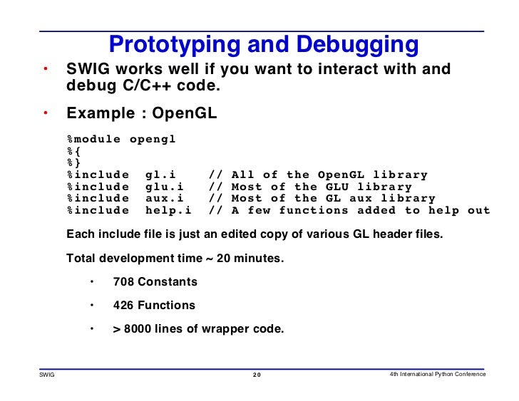 Prototyping and Debugging •      SWIG works well if you want to interact with and        debug C/C++ code. •      Example ...