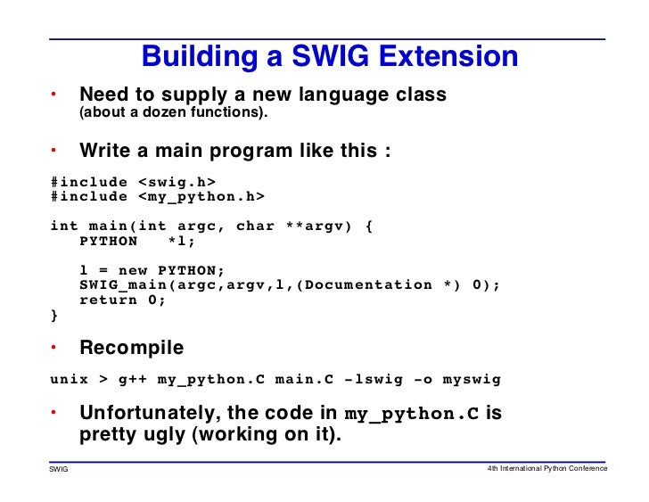 Building a SWIG Extension •      Need to supply a new language class        (about a dozen functions).  •      Write a mai...