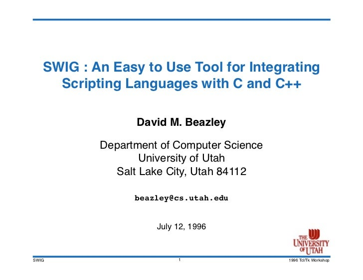 SWIG : An Easy to Use Tool for Integrating      Scripting Languages with C and C++                   David M. Beazley     ...