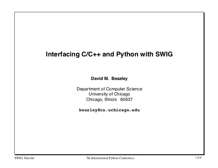 Interfacing C/C++ and Python with SWIG                                   David M. Beazley                           Depart...