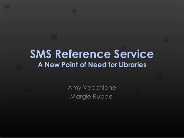 SMS Reference Service A New Point of Need for Libraries Amy Vecchione Margie Ruppel