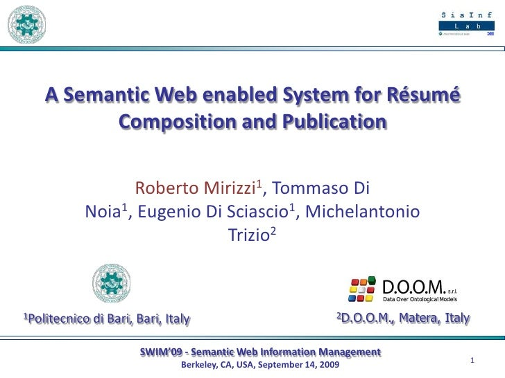 A Semantic Web enabled System for Résumé Composition and Publication<br />Roberto Mirizzi1, Tommaso Di Noia1, Eugenio Di S...
