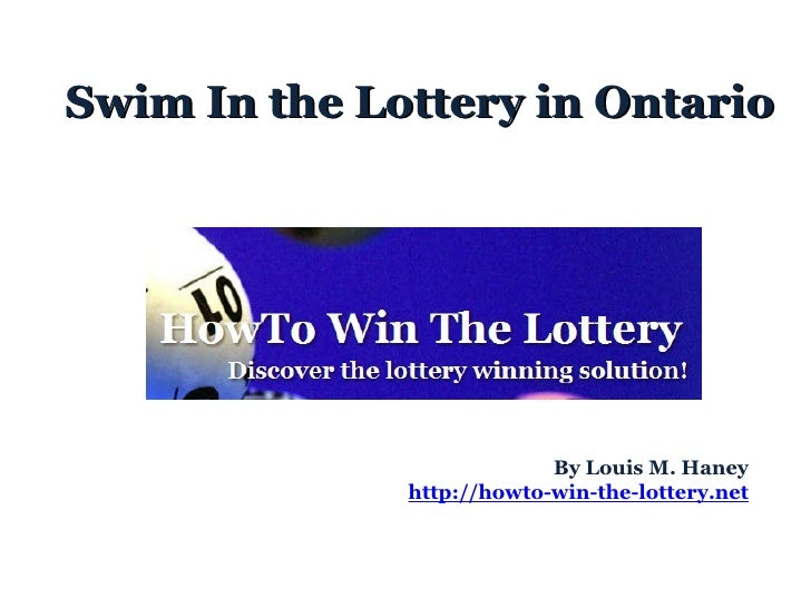 Swim In the Lottery in Ontario By Louis M. Haney http://howto-win-the-lottery.net