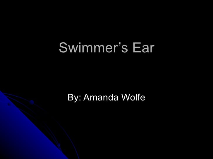 Swimmer's Ear By: Amanda Wolfe