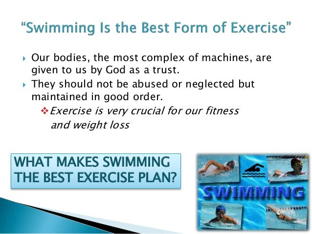 Swimming is the best form of exercise