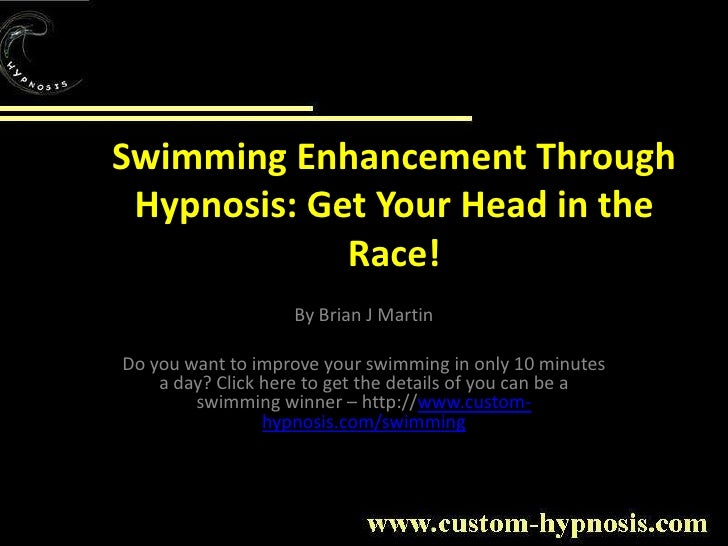 Swimming Enhancement ThroughHypnosis: Get Your Head in the Race!<br />By Brian J Martin<br />Do you want to improve your s...