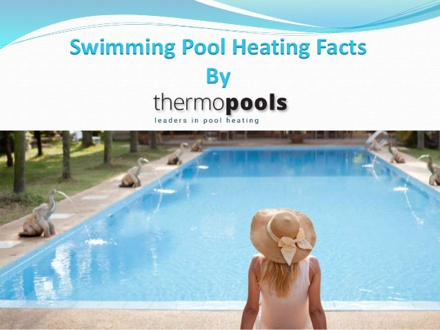 Swimming Pool Heating Facts By