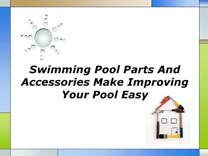 Swimming Pool Parts And Accessories Make Improving Your Pool Easy