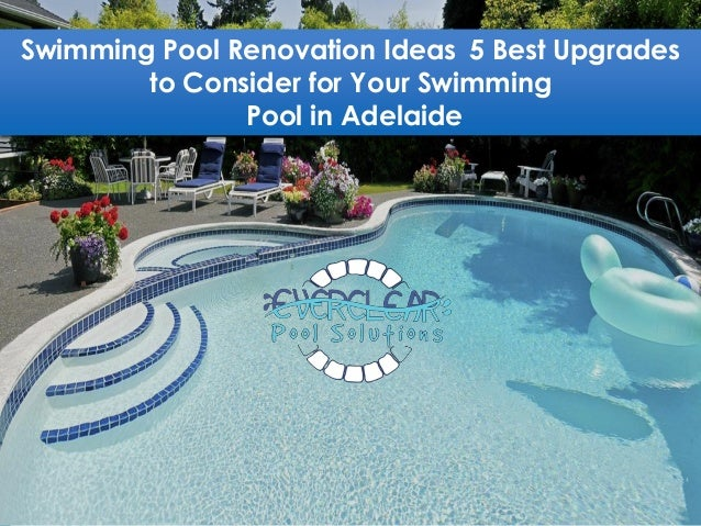 Swimming pool renovation ideas 5 best upgrades to consider for your s…