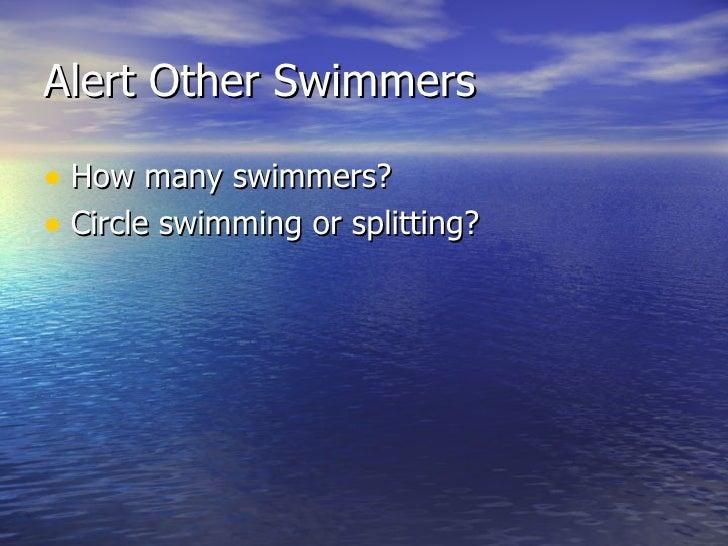 Alert Other Swimmers <ul><li>How many swimmers? </li></ul><ul><li>Circle swimming or splitting? </li></ul>