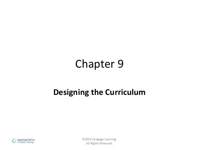 Chapter 9 Designing the Curriculum ©2014 Cengage Learning. All Rights Reserved.