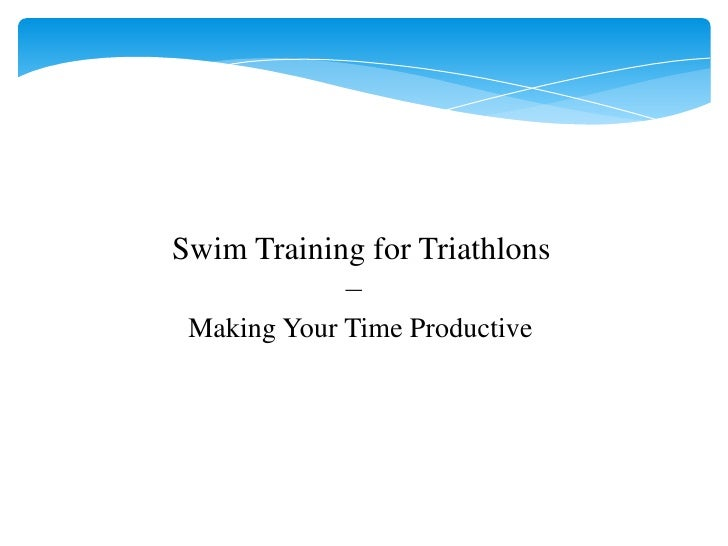 Swim Training for Triathlons            – Making Your Time Productive