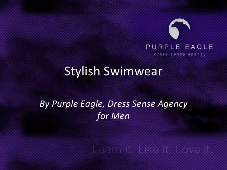 Stylish Swimwear<br />By Purple Eagle, Dress Sense Agency for Men<br />