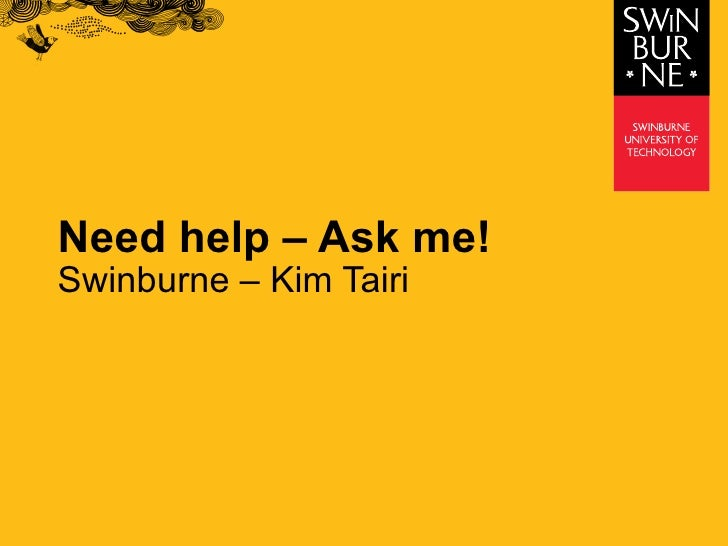 Need help  –  Ask me! Swinburne  –  Kim Tairi