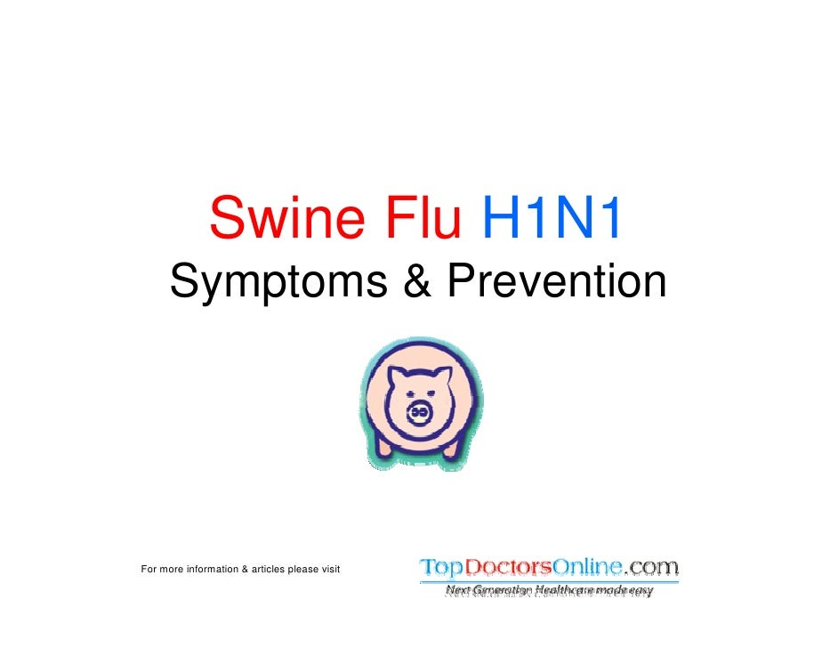 Swine Flu H1N1       Symptoms & Prevention     For more information & articles please visit