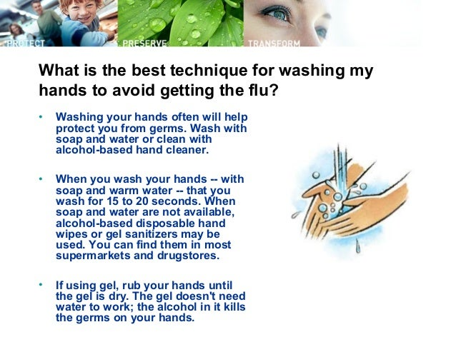 What is the best technique for washing my hands to avoid getting the flu? • Washing your hands often will help protect you...