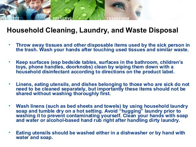 • Throw away tissues and other disposable items used by the sick person in the trash. Wash your hands after touching used ...