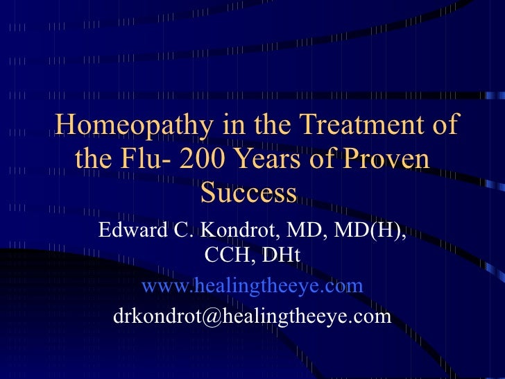 Homeopathy in the Treatment of the Flu- 200 Years of Proven Success  Edward C. Kondrot, MD, MD(H), CCH, DHt www.healingthe...