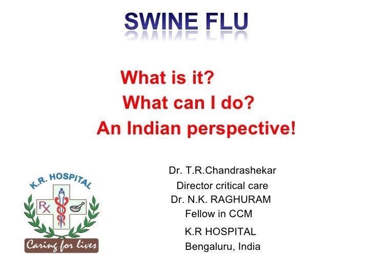 <ul><li>What is it? </li></ul><ul><li>What can I do? </li></ul><ul><li>An Indian perspective! </li></ul><ul><li>Dr. T.R.Ch...