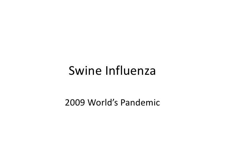 Swine Influenza<br />2009 World's Pandemic<br />
