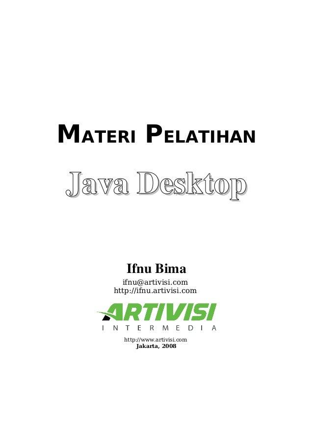 MATERI PELATIHAN JavaDesktopJavaDesktop IfnuBima ifnu@artivisi.com http://ifnu.artivisi.com http://www.artivisi.com Jak...