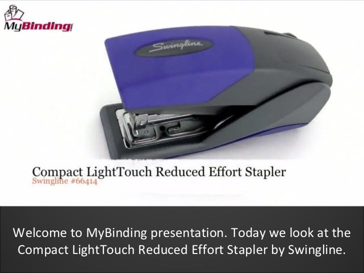 Welcome to MyBinding presentation. Today we look at theCompact LightTouch Reduced Effort Stapler by Swingline.