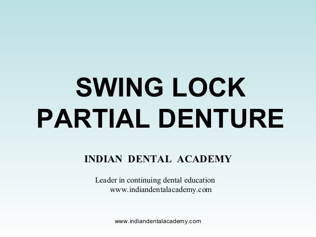SWING LOCK PARTIAL DENTURE INDIAN DENTAL ACADEMY Leader in continuing dental education www.indiandentalacademy.com www.ind...