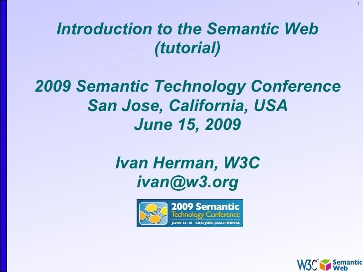 1       Introduction to the Semantic Web               (tutorial)  2009 Semantic Technology Conference       San Jose, Cal...
