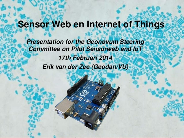 Sensor Web en Internet of Things Presentation for the Geonovum Steering Committee on Pilot Sensorweb and IoT 17th Februari...