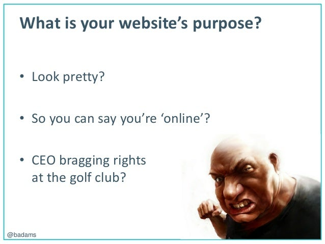 POLEMIC D I G I T A L@badams What is your website's purpose? • Look pretty? • So you can say you're 'online'? • CEO braggi...