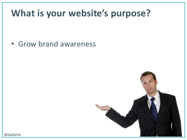 POLEMIC D I G I T A L@badams What is your website's purpose? • Grow brand awareness
