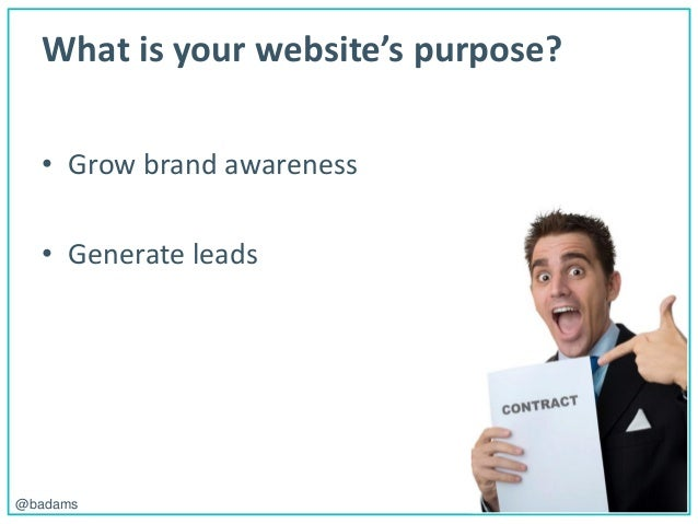POLEMIC D I G I T A L@badams What is your website's purpose? • Grow brand awareness • Generate leads