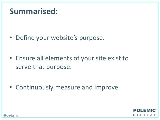 POLEMIC D I G I T A L@badams Summarised: • Define your website's purpose. • Ensure all elements of your site exist to serv...