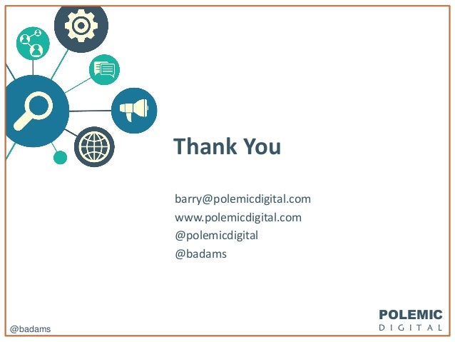 POLEMIC D I G I T A L@badams Thank You barry@polemicdigital.com www.polemicdigital.com @polemicdigital @badams