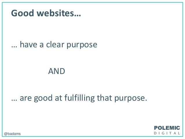 POLEMIC D I G I T A L@badams Good websites… … have a clear purpose AND … are good at fulfilling that purpose.
