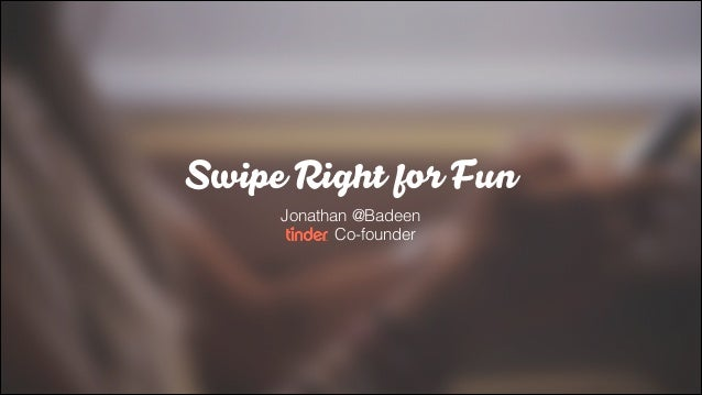 Swipe Right for Fun Jonathan @Badeen Co-founder