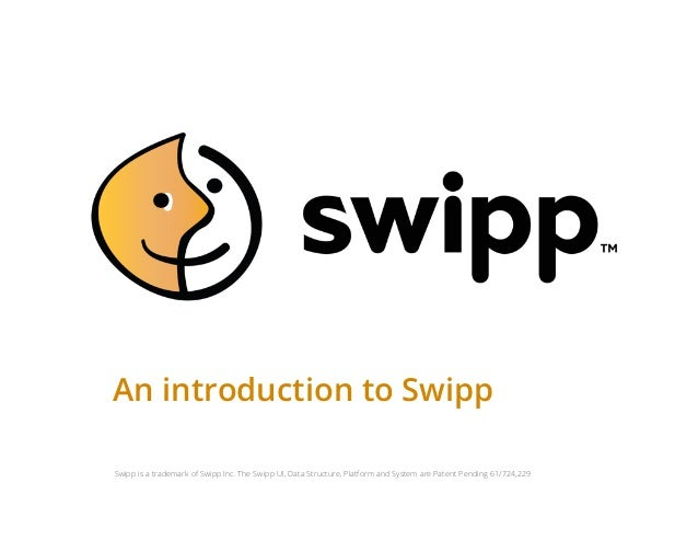 An introduction to SwippSwipp is a trademark of Swipp Inc. The Swipp UI, Data Structure, Platform and System are Patent Pe...