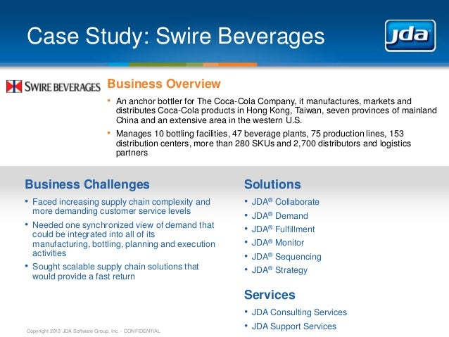 Case Study: Swire Beverages Business Overview • An anchor bottler for The Coca-Cola Company, it manufactures, markets and ...